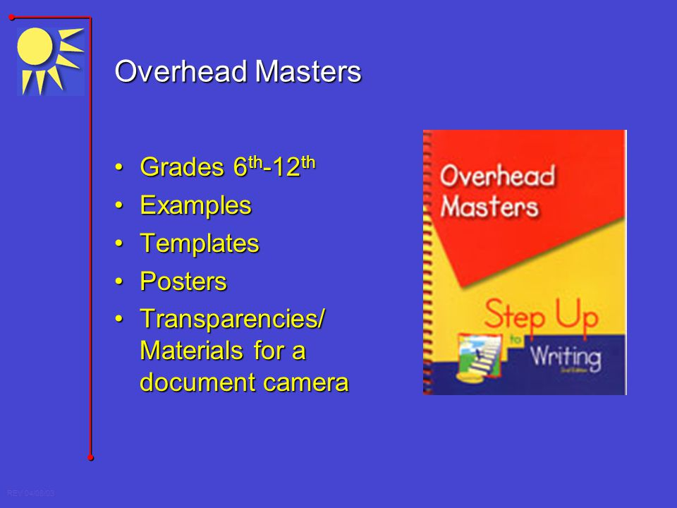 REV 04/08/03 Overhead Masters Grades 6 th -12 thGrades 6 th -12 th ExamplesExamples TemplatesTemplates PostersPosters Transparencies/ Materials for a