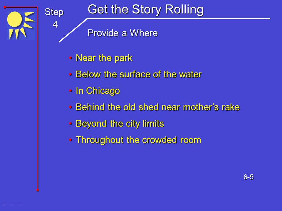 REV 04/08/03 Step 4 Get the Story Rolling Provide a Where Near the parkNear the park Below the surface of the waterBelow the surface of the water In C