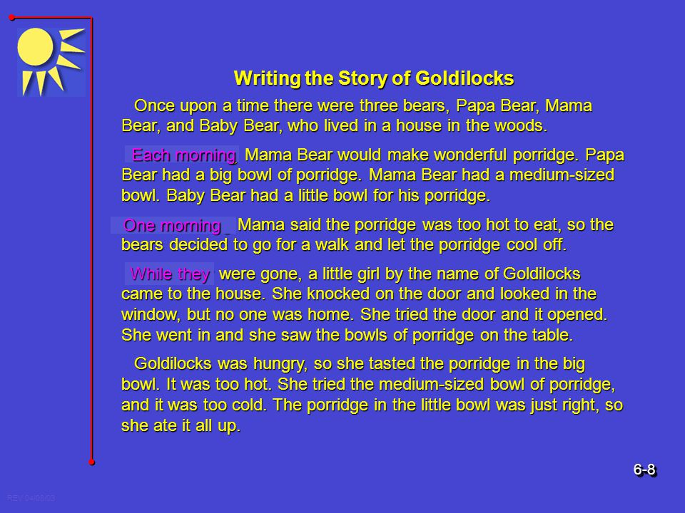 Writing the Story of Goldilocks Once upon a time there were three bears, Papa Bear, Mama Bear, and Baby Bear, who lived in a house in the woods. Each