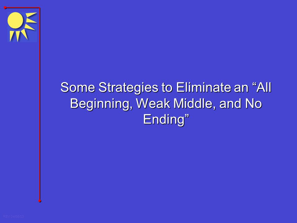 Some Strategies to Eliminate an All Beginning, Weak Middle, and No Ending
