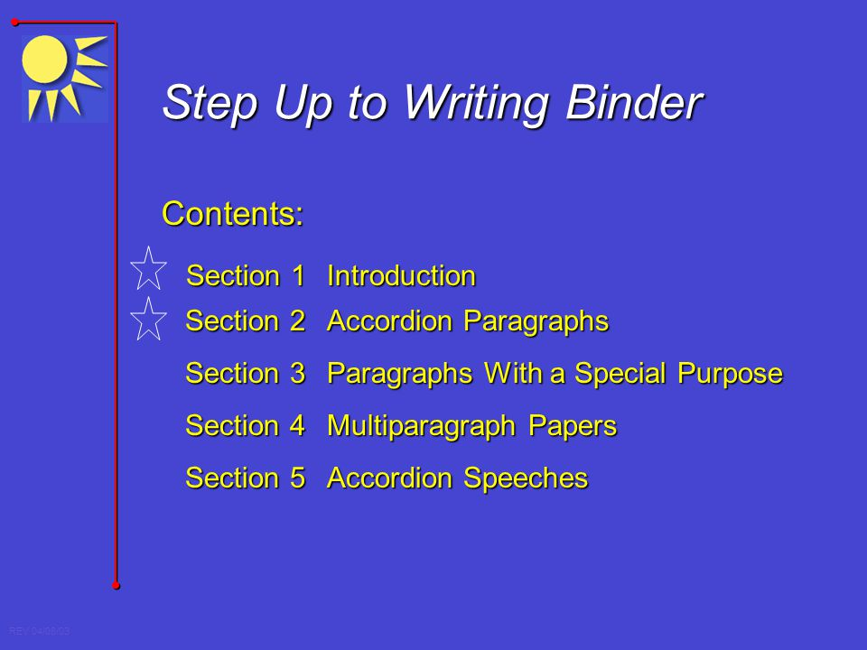 REV 04/08/03 Step Up to Writing Binder Contents: Section 2Accordion Paragraphs Section 3Paragraphs With a Special Purpose Section 4Multiparagraph Pape