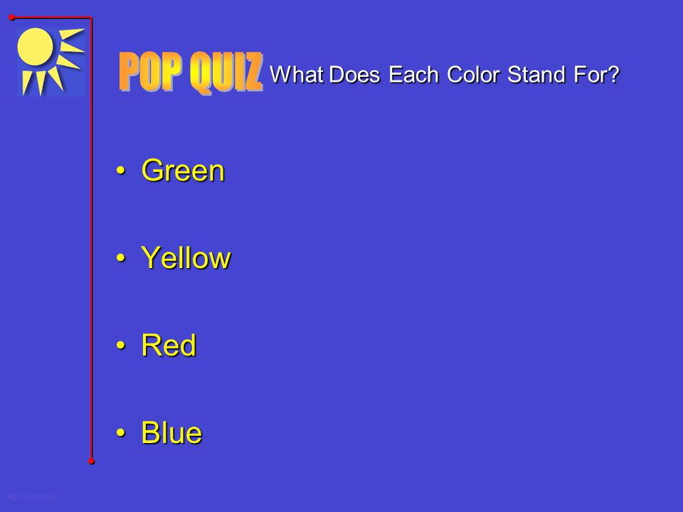REV 04/08/03 What Does Each Color Stand For? What Does Each Color Stand For? GreenGreen YellowYellow RedRed BlueBlue