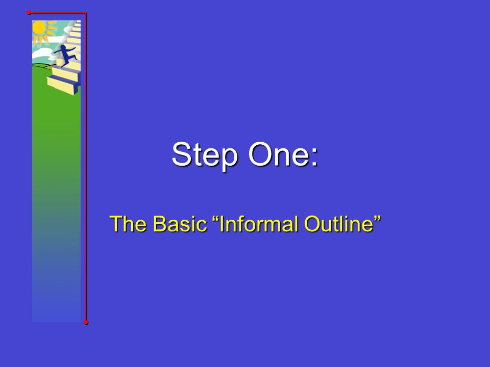 Step One: The Basic Informal Outline