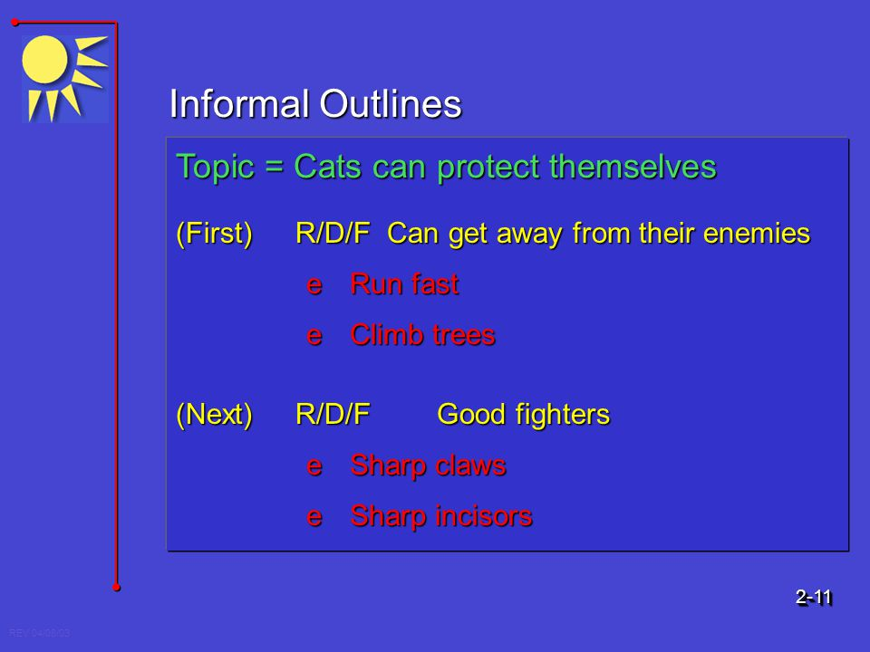 REV 04/08/03 Informal Outlines Topic = Cats can protect themselves (First)R/D/F Can get away from their enemies e Run fast e Climb trees (Next)R/D/FGo