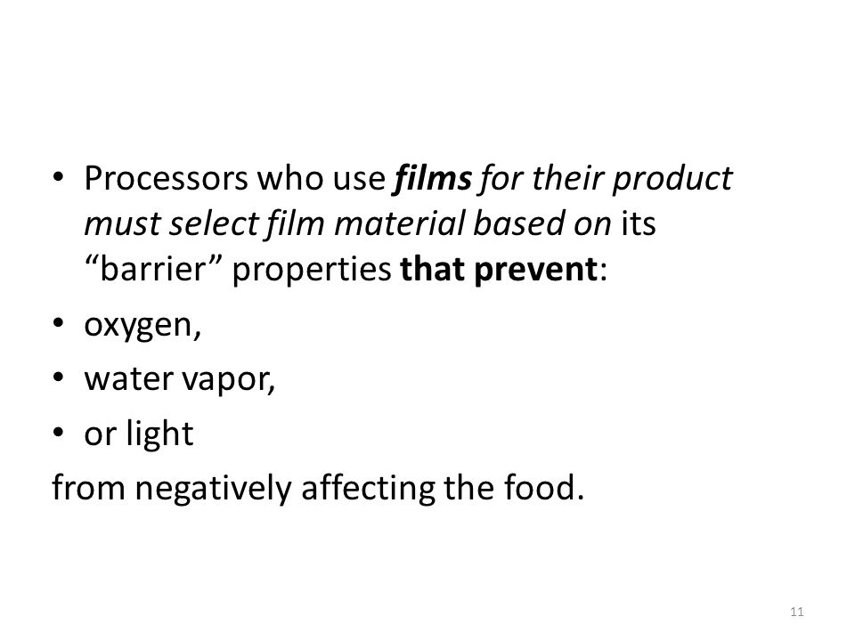 Processors who use films for their product must select film material based on its barrier properties that prevent: oxygen, water vapor, or light from negatively affecting the food.