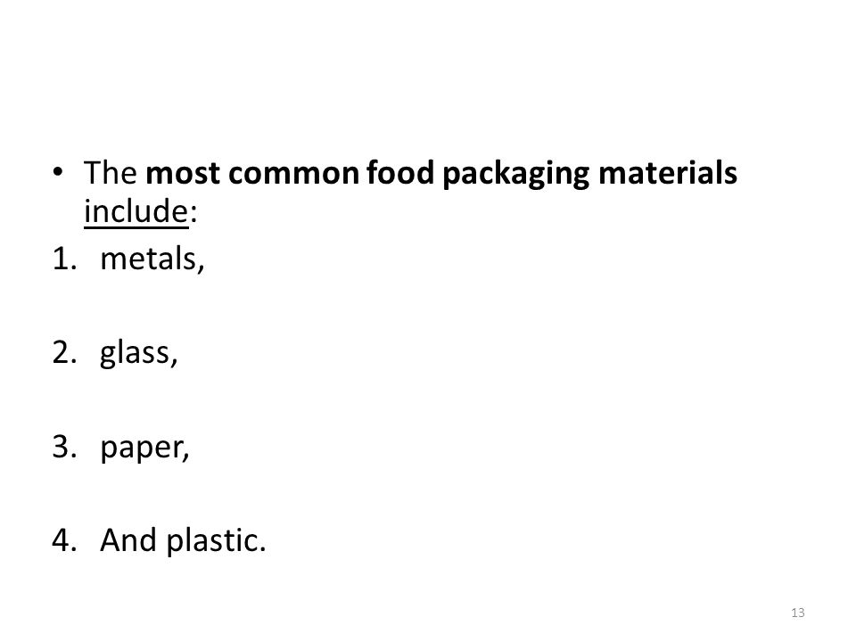 The most common food packaging materials include: 1.metals, 2.glass, 3.paper, 4.And plastic. 13
