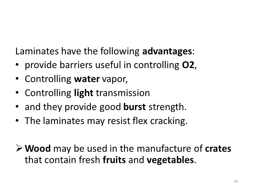 Laminates have the following advantages: provide barriers useful in controlling O2, Controlling water vapor, Controlling light transmission and they p
