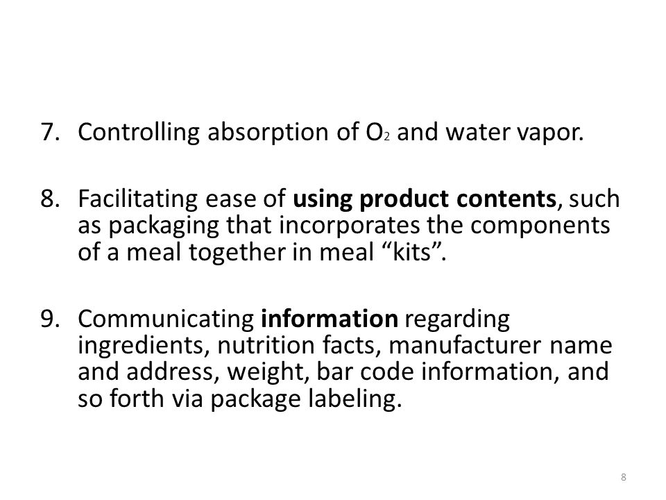 7.Controlling absorption of O 2 and water vapor. 8.Facilitating ease of using product contents, such as packaging that incorporates the components of
