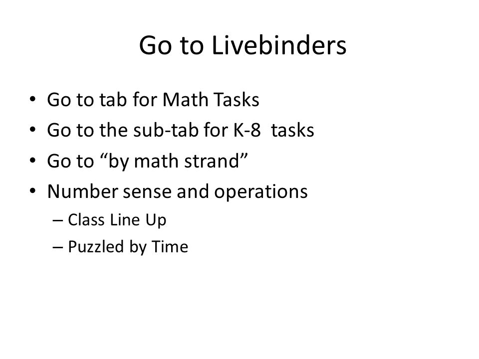 Go to Livebinders Go to tab for Math Tasks Go to the sub-tab for K-8 tasks Go to by math strand Number sense and operations – Class Line Up – Puzzled