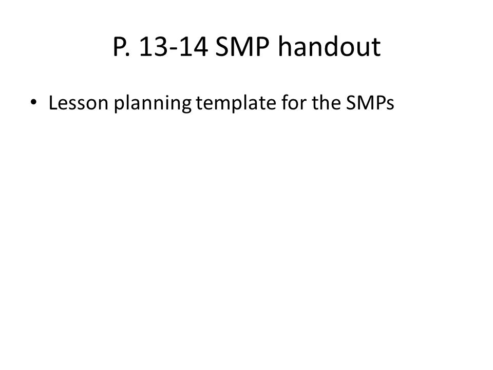 P. 13-14 SMP handout Lesson planning template for the SMPs