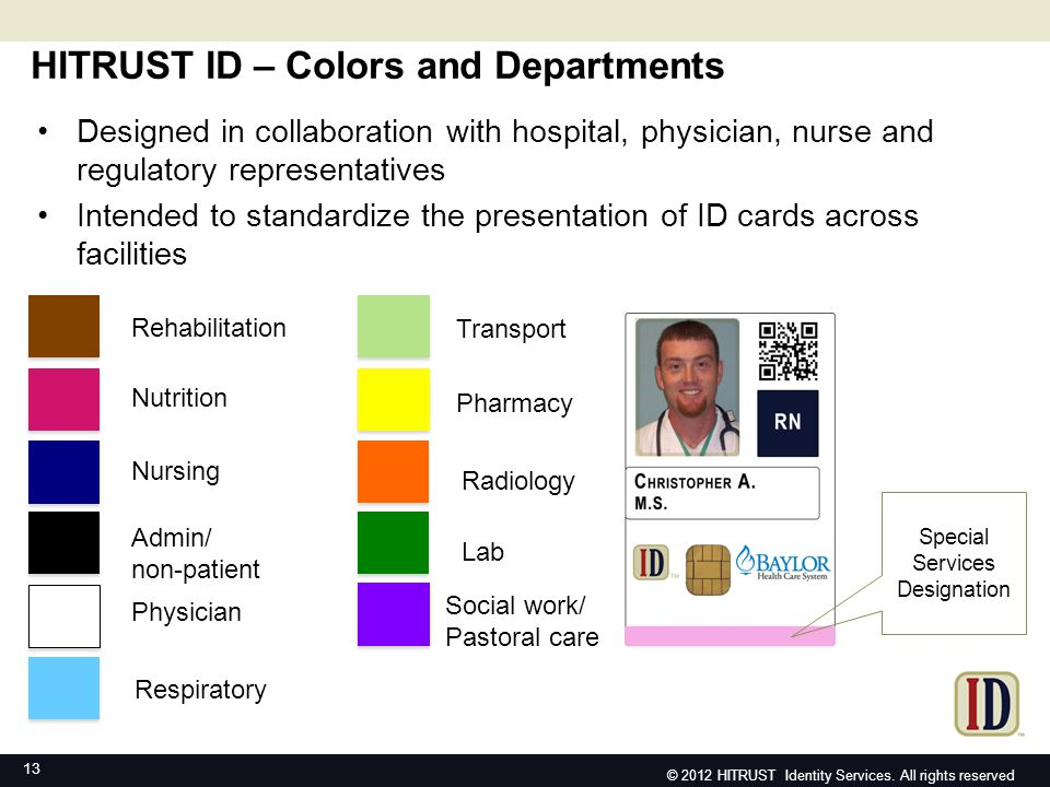 HITRUST ID – Colors and Departments 13 Respiratory Transport Pharmacy Radiology Lab Social work/ Pastoral care © 2012 HITRUST Identity Services.