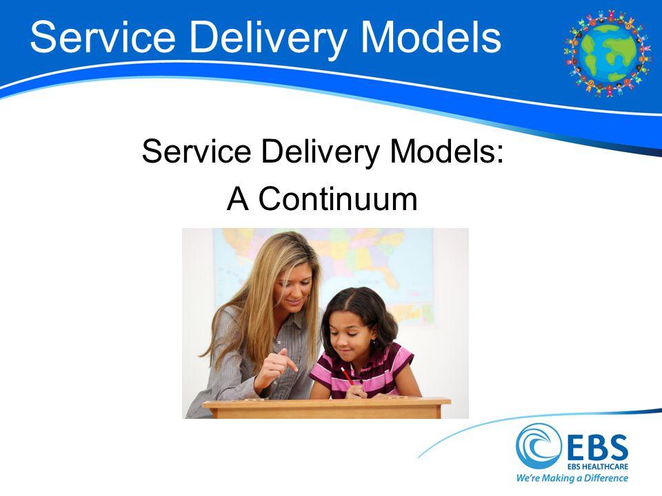 Service Delivery Models Service Delivery Models: A Continuum