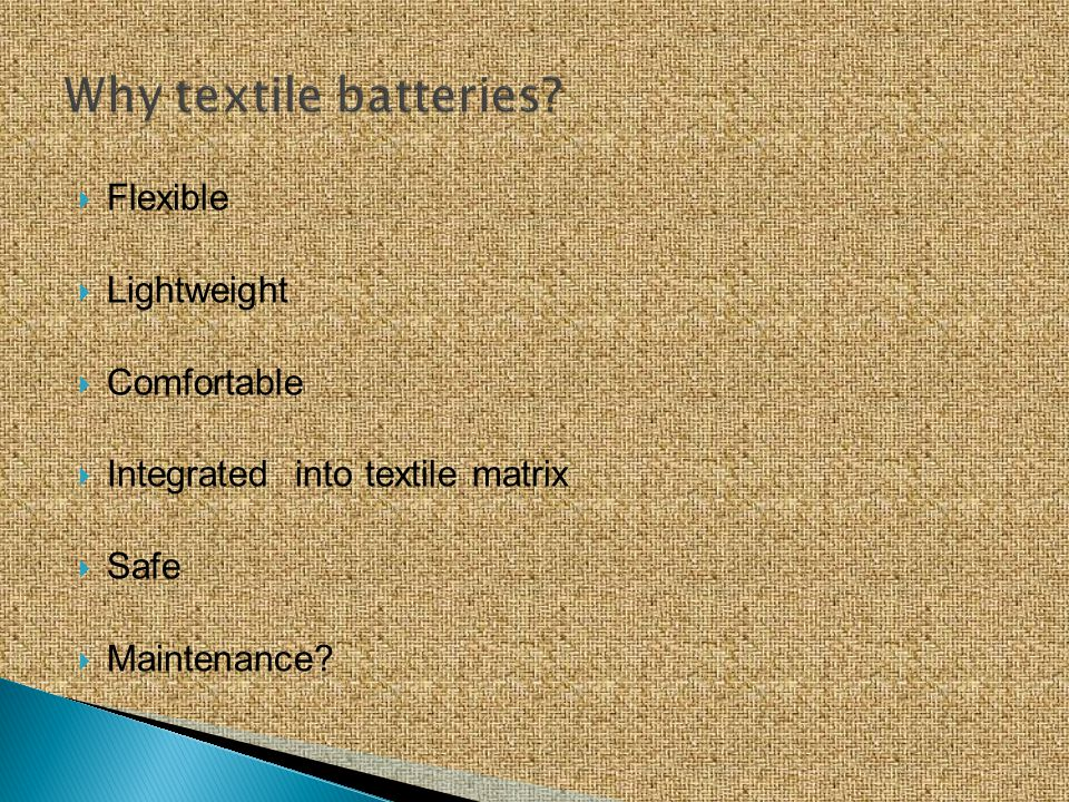 Flexible Lightweight Comfortable Integrated into textile matrix Safe Maintenance