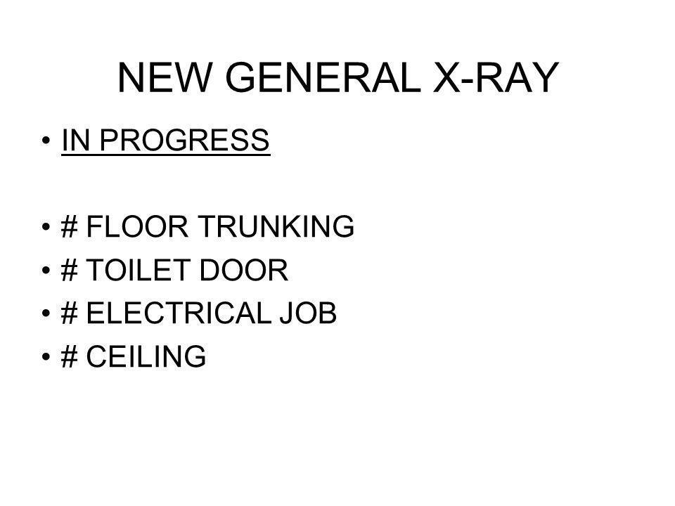 NEW GENERAL X-RAY IN PROGRESS # FLOOR TRUNKING # TOILET DOOR # ELECTRICAL JOB # CEILING