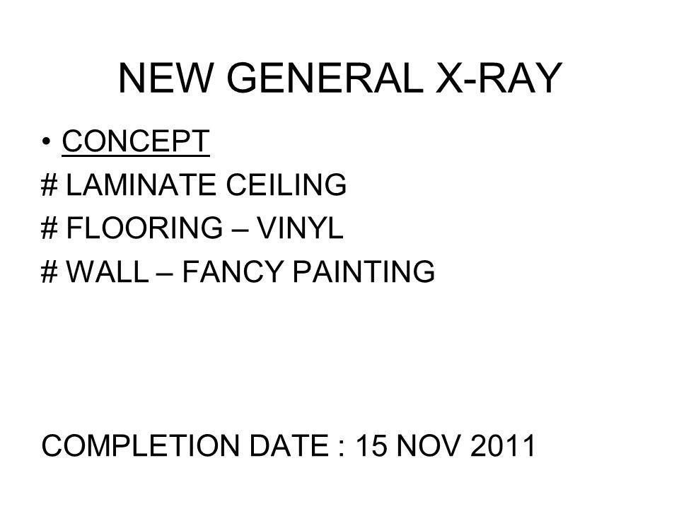 NEW GENERAL X-RAY CONCEPT # LAMINATE CEILING # FLOORING – VINYL # WALL – FANCY PAINTING COMPLETION DATE : 15 NOV 2011