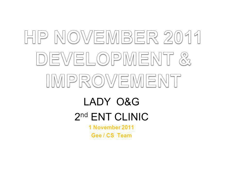 LADY O&G 2 nd ENT CLINIC 1 November 2011 Gee / CS Team