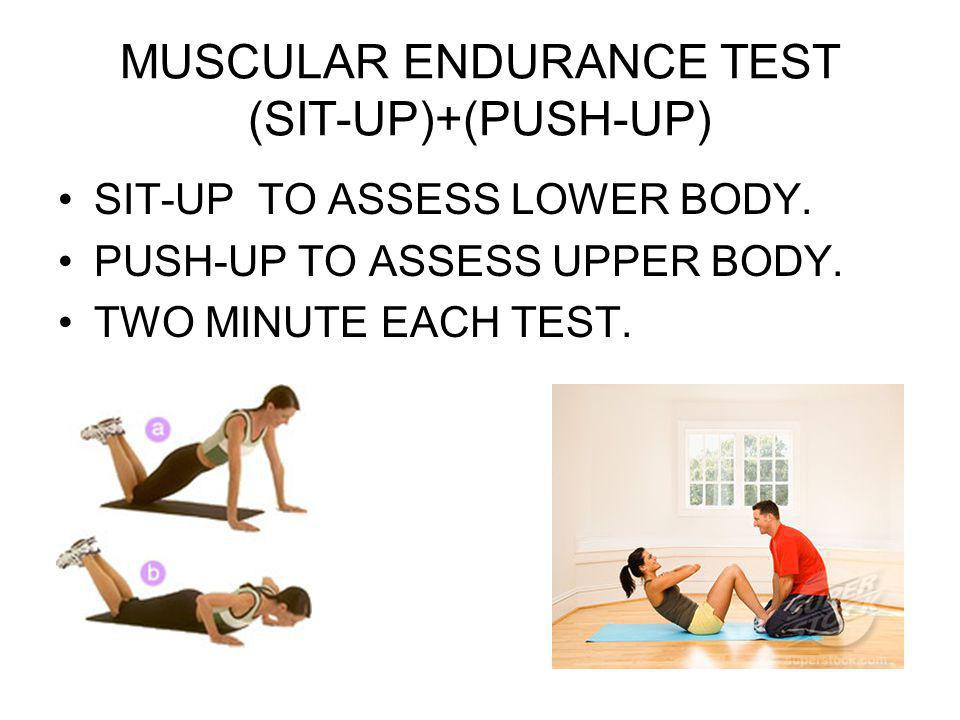 MUSCULAR ENDURANCE TEST (SIT-UP)+(PUSH-UP) SIT-UP TO ASSESS LOWER BODY.