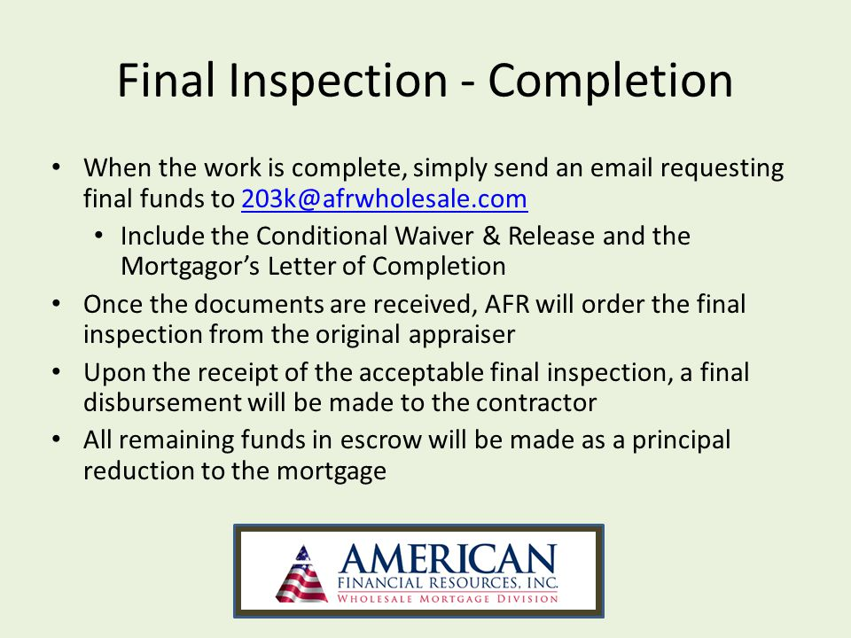 Final Inspection - Completion When the work is complete, simply send an email requesting final funds to 203k@afrwholesale.com203k@afrwholesale.com Inc