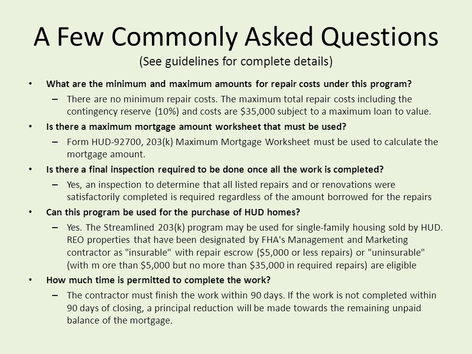 A Few Commonly Asked Questions (See guidelines for complete details) What are the minimum and maximum amounts for repair costs under this program? – T