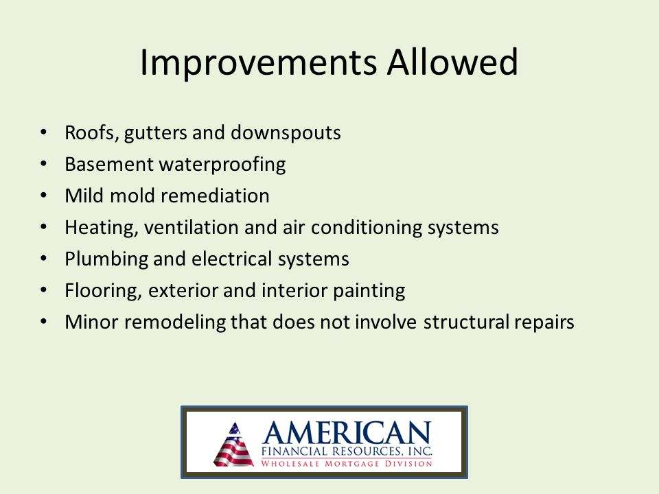 Improvements Allowed Roofs, gutters and downspouts Basement waterproofing Mild mold remediation Heating, ventilation and air conditioning systems Plum