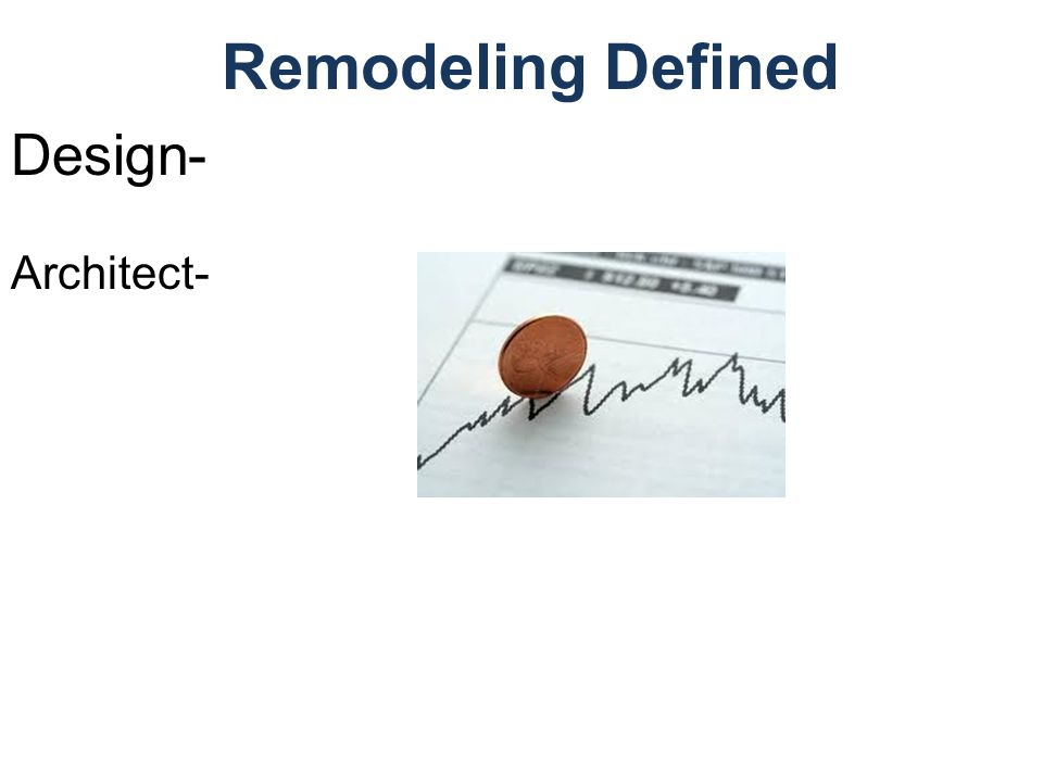 Remodeling Defined Design- Architect-