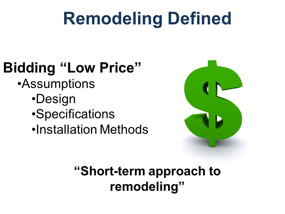 Remodeling Defined Bidding Low Price Assumptions Design Specifications Installation Methods Short-term approach to remodeling