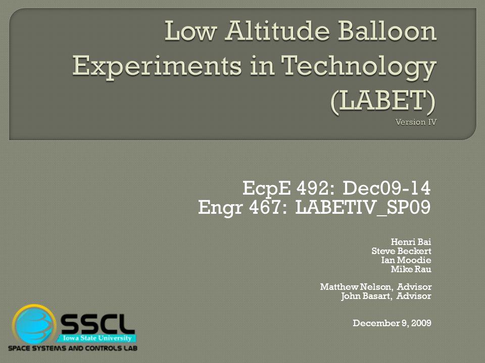 EcpE 492: Dec09-14 Engr 467: LABETIV_SP09 Henri Bai Steve Beckert Ian Moodie Mike Rau Matthew Nelson, Advisor John Basart, Advisor December 9, 2009