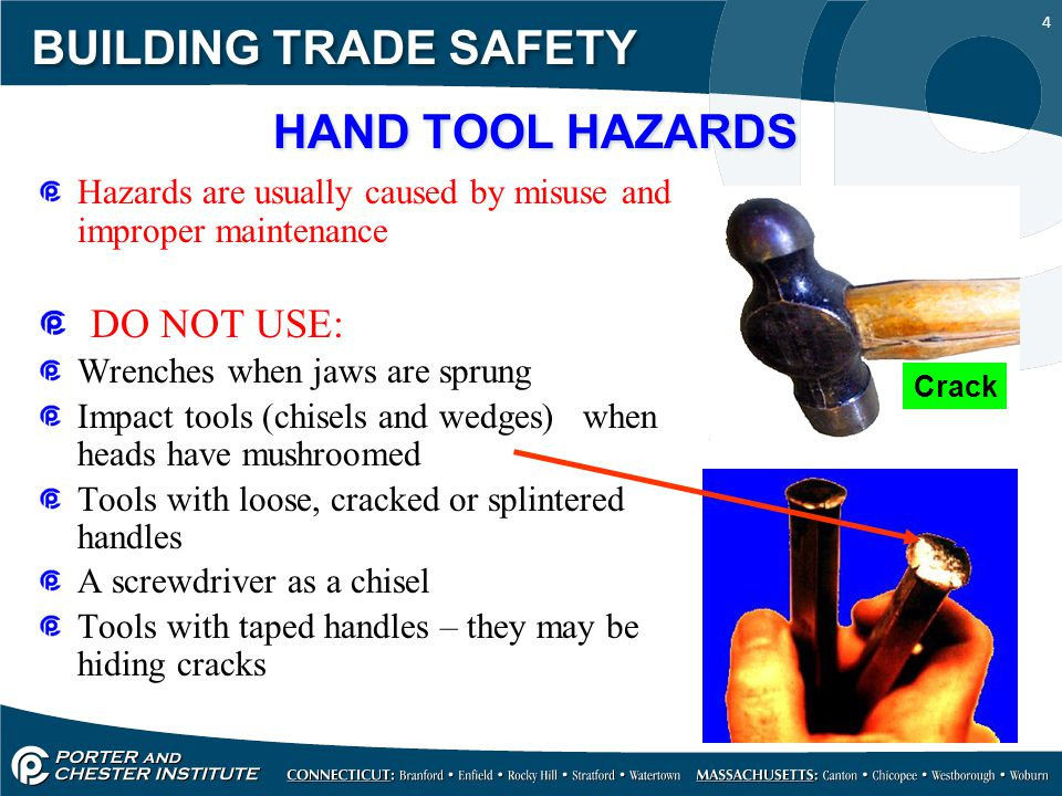 15 BUILDING TRADE SAFETY TOOL SAFETY TIPS Use gloves and appropriate footwear Store in dry place when not using Dont use in wet/damp conditions Keep working areas well lit Ensure not a tripping hazard