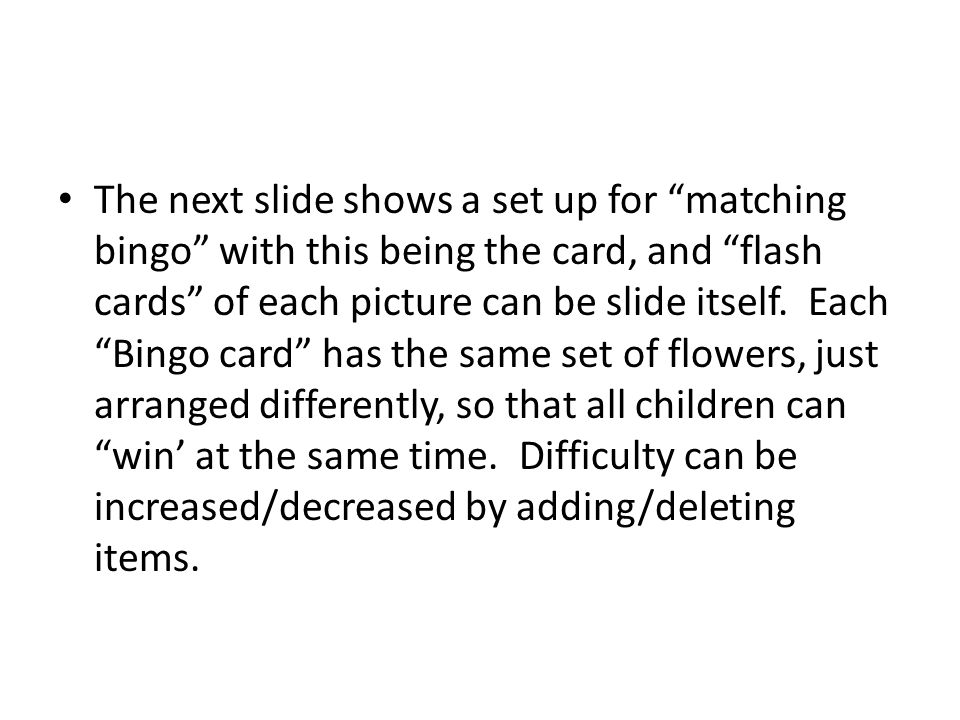 The next slide shows a set up for matching bingo with this being the card, and flash cards of each picture can be slide itself.