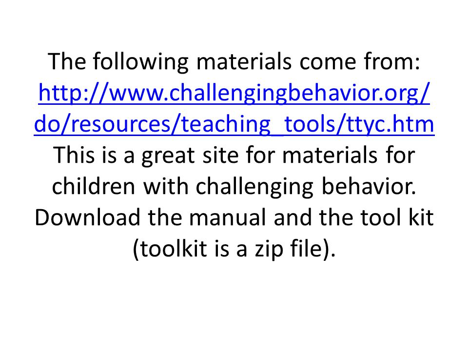 The following materials come from: http://www.challengingbehavior.org/ do/resources/teaching_tools/ttyc.htm This is a great site for materials for children with challenging behavior.