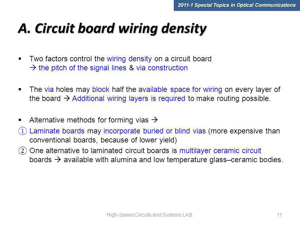 A. Circuit board wiring density Two factors control the wiring density on a circuit board the pitch of the signal lines & via construction The via hol