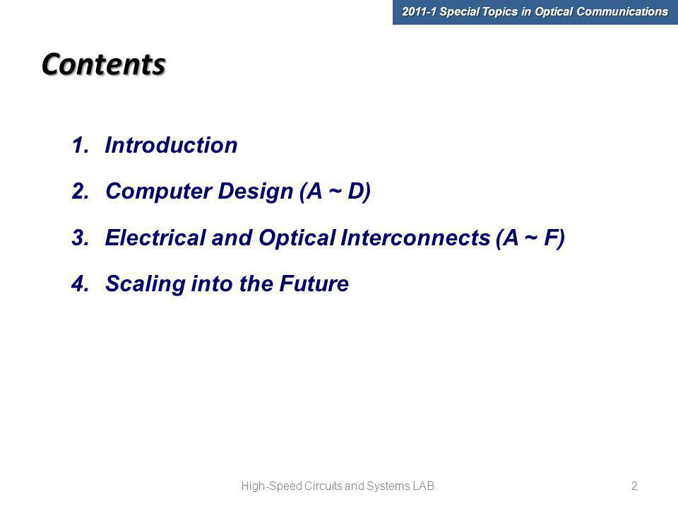 Contents 1.Introduction 2.Computer Design (A ~ D) 3.Electrical and Optical Interconnects (A ~ F) 4.Scaling into the Future High-Speed Circuits and Systems LAB.2 2011-1 Special Topics in Optical Communications
