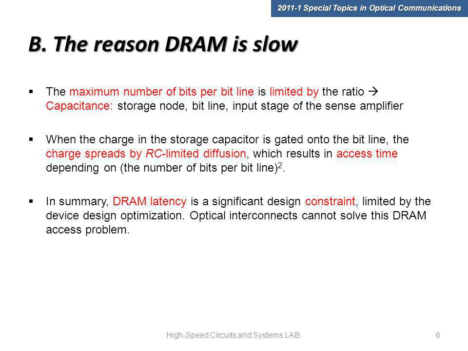 B. The reason DRAM is slow The maximum number of bits per bit line is limited by the ratio Capacitance: storage node, bit line, input stage of the sen