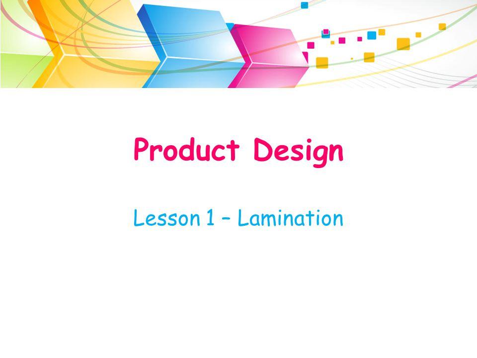 Product Design Lesson 1 – Lamination