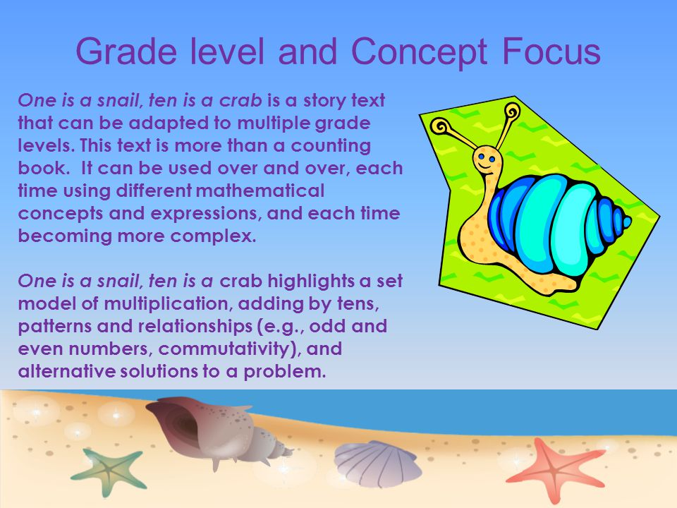 Grade level and Concept Focus One is a snail, ten is a crab is a story text that can be adapted to multiple grade levels.