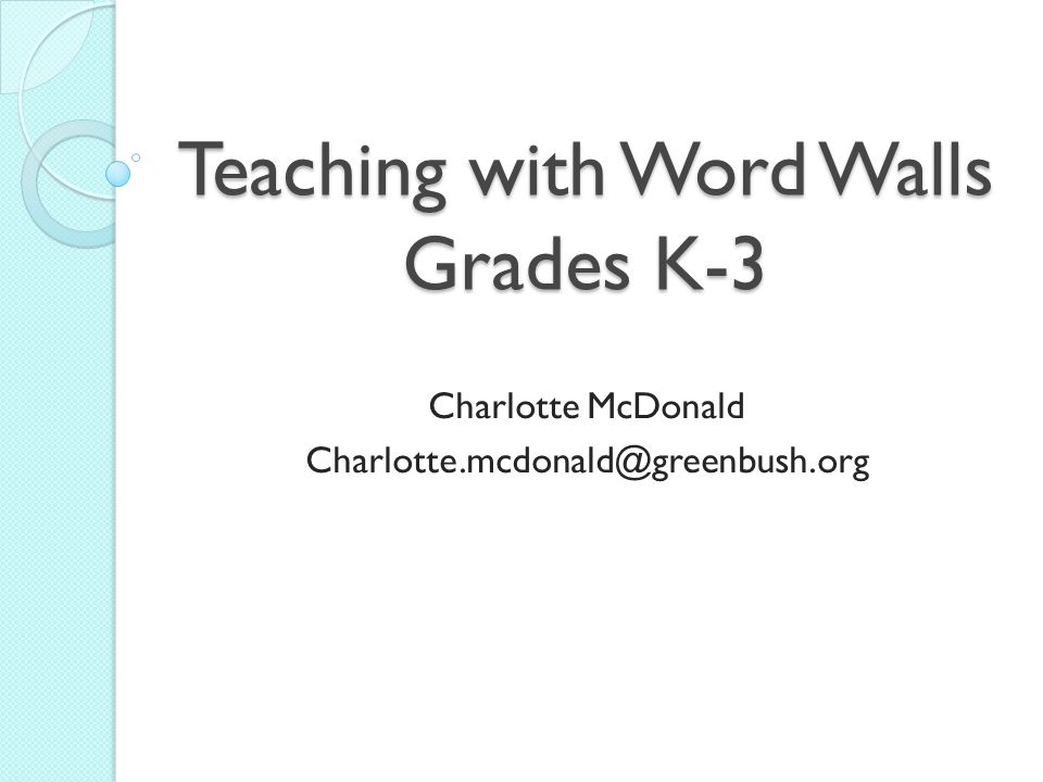 Teaching with Word Walls Grades K-3 Charlotte McDonald Charlotte.mcdonald@greenbush.org