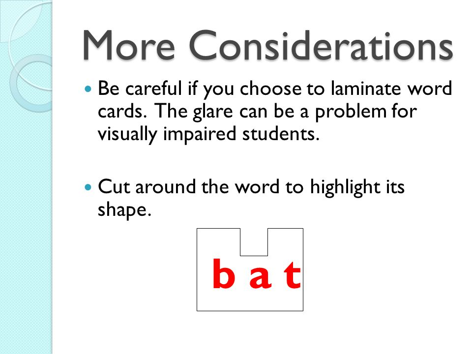 More Considerations Be careful if you choose to laminate word cards.