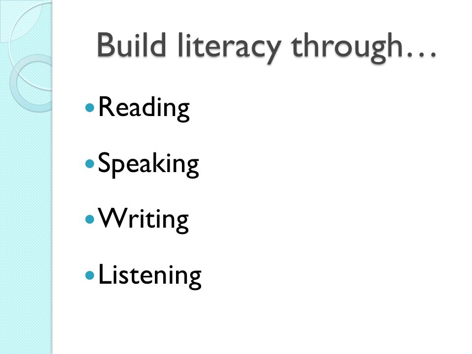 Build literacy through… Reading Speaking Writing Listening