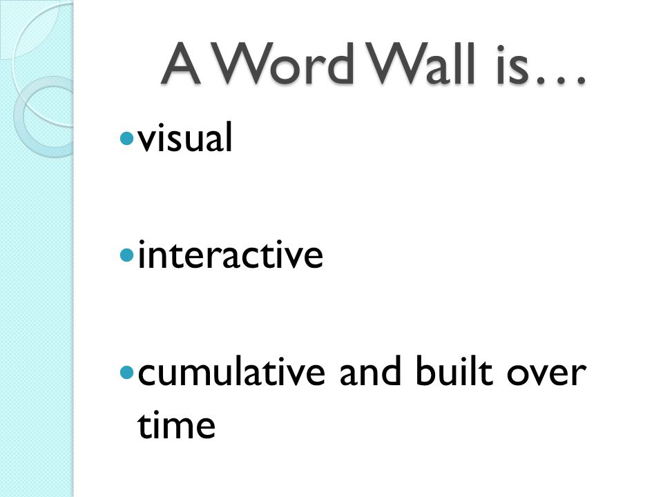 A Word Wall is… visual interactive cumulative and built over time