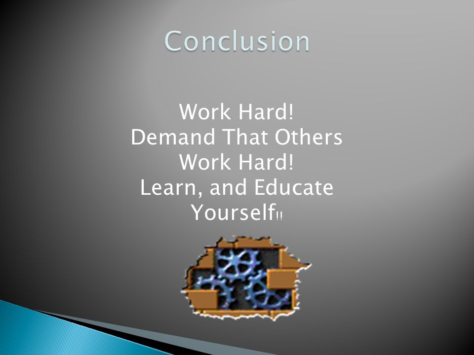 Work Hard! Demand That Others Work Hard! Learn, and Educate Yourself !!