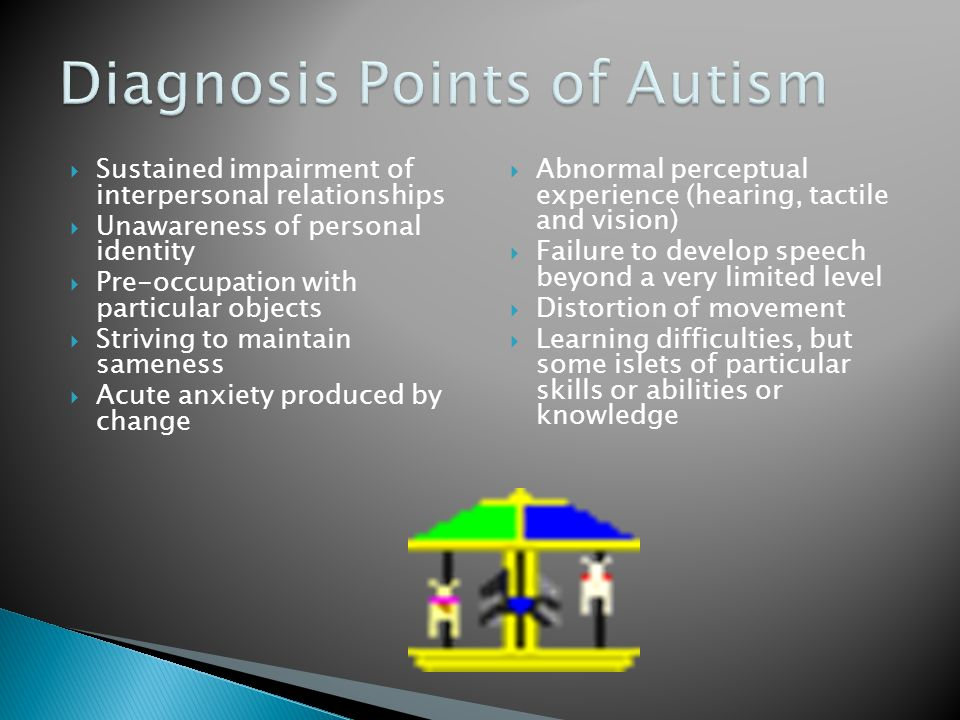 Hans Asperger 1944 Less severe form of Autism within the spectrum Characteristics Marked and sustained impairment in social interaction Restrictive patterns of behavior and activities Strong preference for routines Avoidance of change Motor delays or clumsiness Adequate expressive language Cognitive scores falling in the average or above average ranges Rarely experience additional learning difficulties