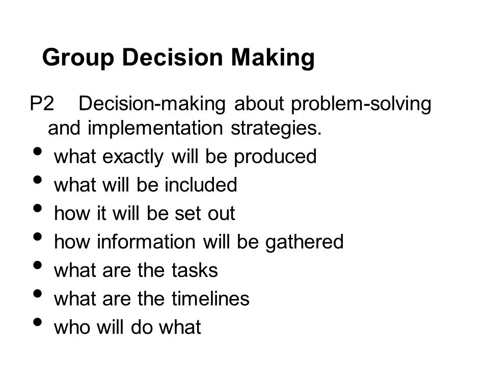 Group Decision Making P2 Decision-making about problem-solving and implementation strategies.