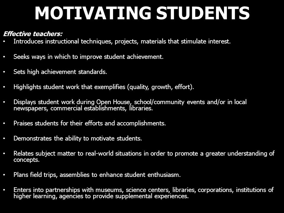 MOTIVATING STUDENTS Effective teachers: Introduces instructional techniques, projects, materials that stimulate interest. Seeks ways in which to impro