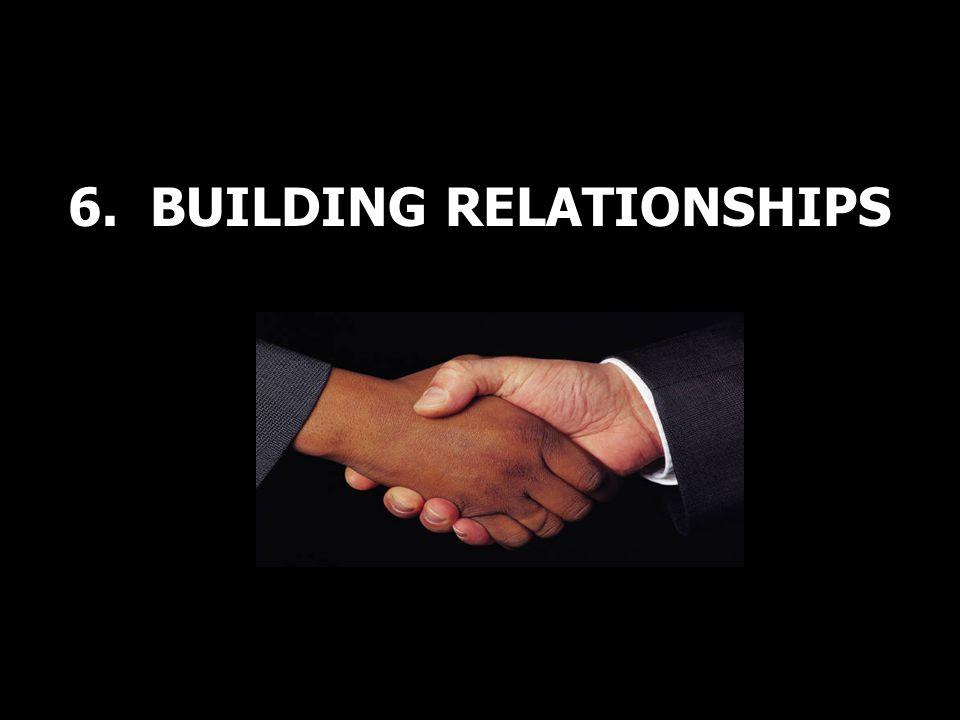 6. BUILDING RELATIONSHIPS