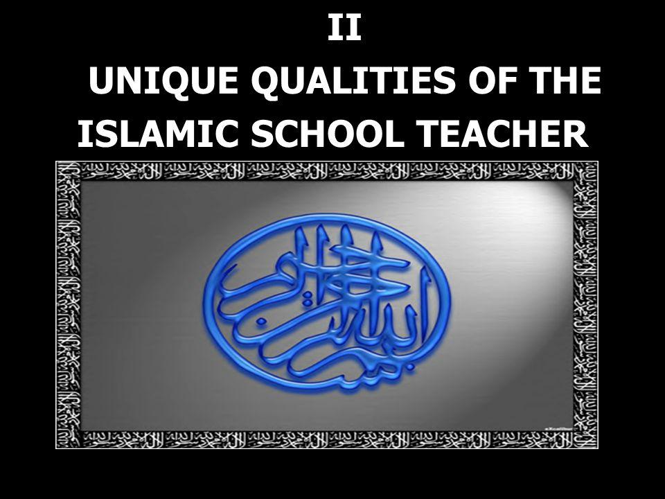 II UNIQUE QUALITIES OF THE ISLAMIC SCHOOL TEACHER
