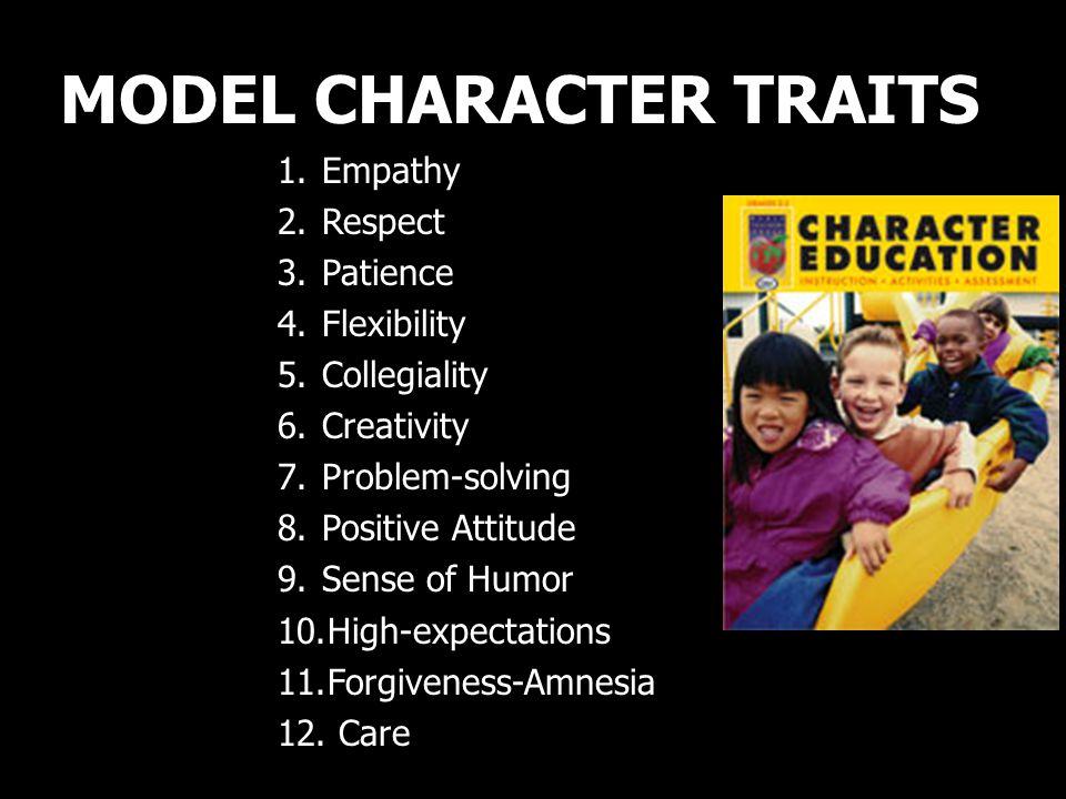 MODEL CHARACTER TRAITS 1.Empathy 2.Respect 3.Patience 4.Flexibility 5.Collegiality 6.Creativity 7.Problem-solving 8.Positive Attitude 9.Sense of Humor