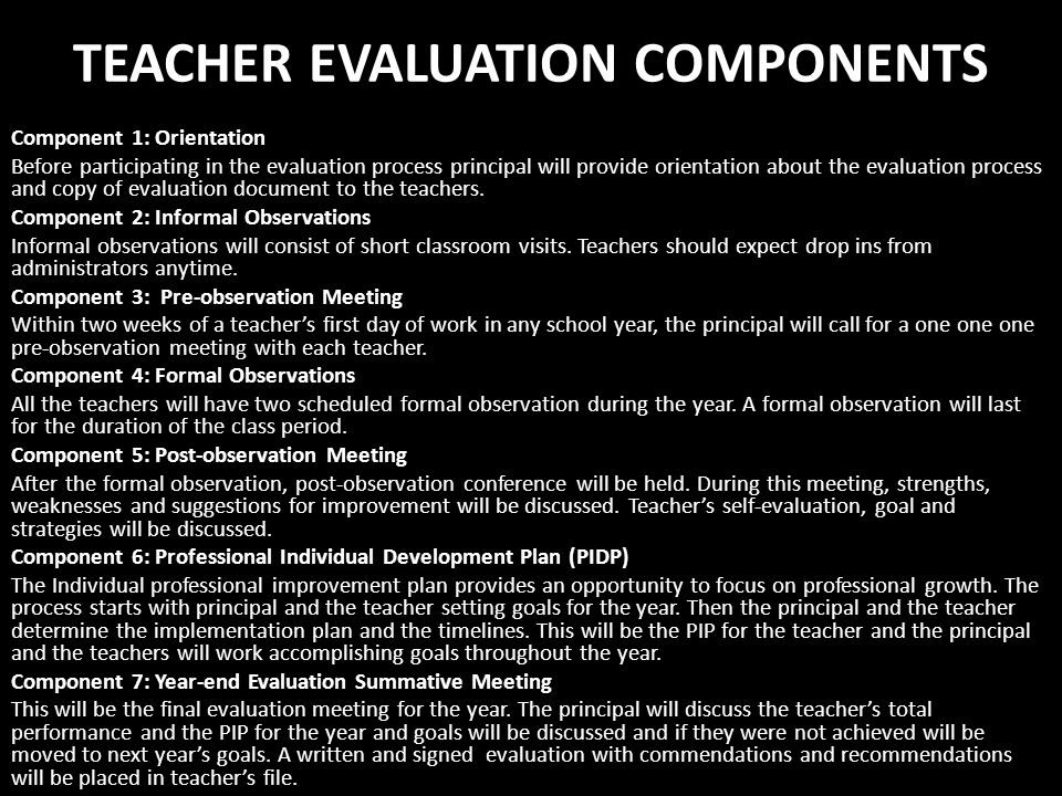 TEACHER EVALUATION COMPONENTS Component 1: Orientation Before participating in the evaluation process principal will provide orientation about the eva