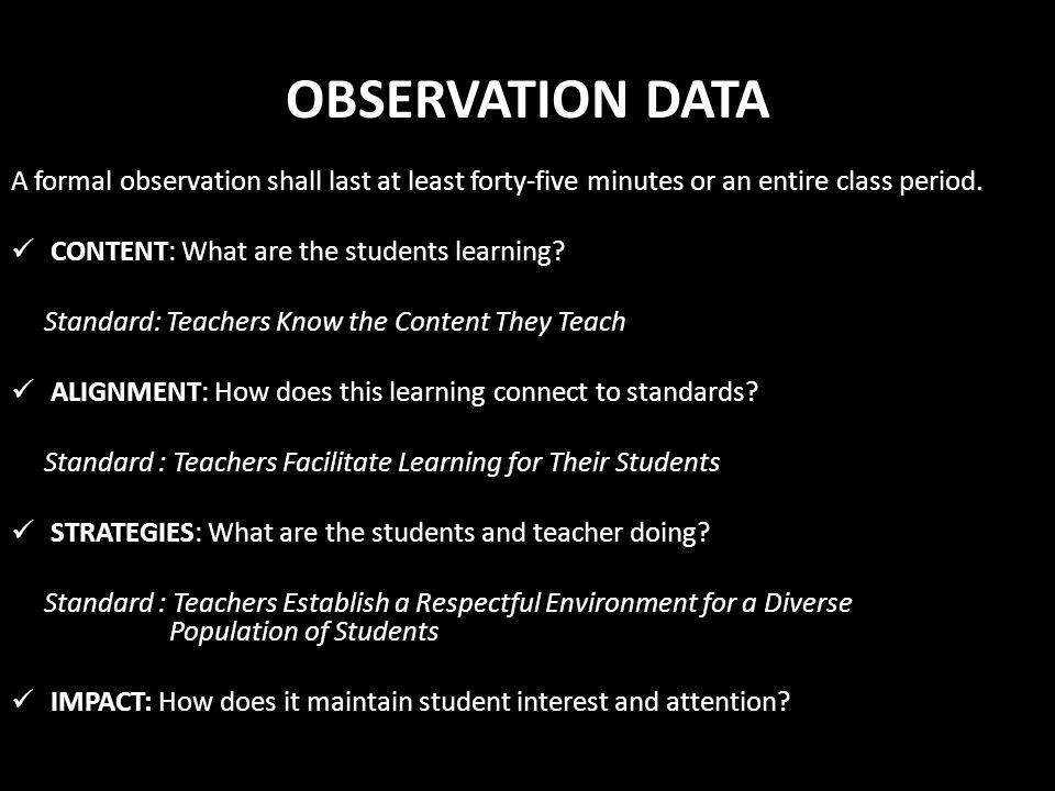 OBSERVATION DATA A formal observation shall last at least forty-five minutes or an entire class period. CONTENT: What are the students learning? Stand