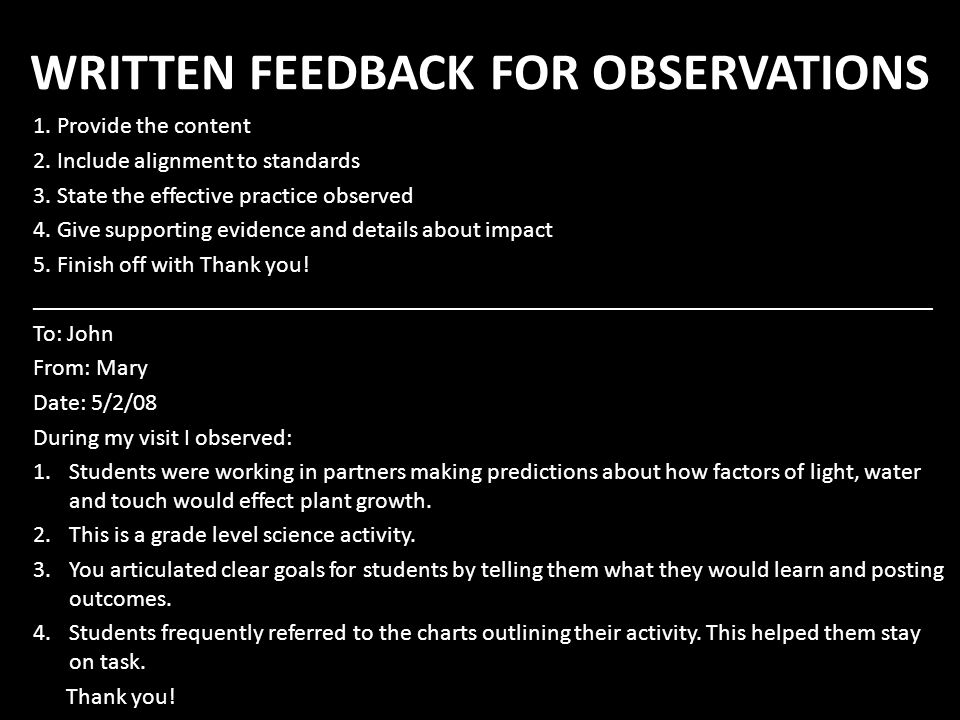 WRITTEN FEEDBACK FOR OBSERVATIONS 1. Provide the content 2. Include alignment to standards 3. State the effective practice observed 4. Give supporting