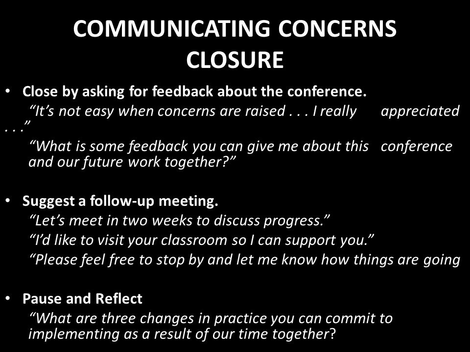 COMMUNICATING CONCERNS CLOSURE Close by asking for feedback about the conference. Its not easy when concerns are raised... I really appreciated... Wha